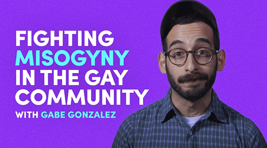 Fighting mysoginy in the gay community | Gabe Gonzalez