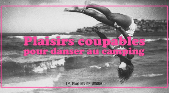 Les playlists de Simonæ : Playlist de plaisirs coupables pour danser au camping