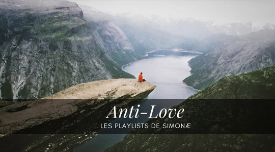 Les playlists de Simonæ : Anti-love