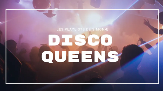 Les playlists de Simonæ : Disco Queens
