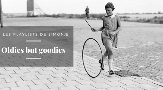 Les playlists de Simonæ : Oldies but goodies