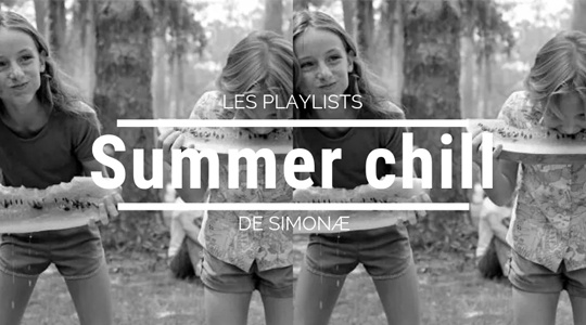 Les playlists de Simonæ : Summer Chill