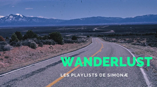 Les playlists de Simonæ : Wanderlust